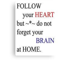 Follow your heart-Clothing &  Products -text Design Canvas Print