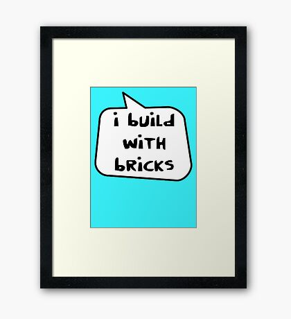 I BUILD WITH BRICKS by Bubble-Tees.com Framed Print