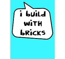 I BUILD WITH BRICKS by Bubble-Tees.com Photographic Print