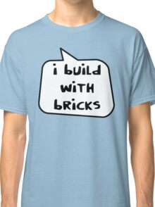I BUILD WITH BRICKS by Bubble-Tees.com Classic T-Shirt