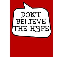 DON'T BELIEVE THE HYPE by Bubble-Tees.com Photographic Print