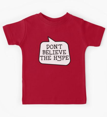 DON'T BELIEVE THE HYPE by Bubble-Tees.com Kids Tee