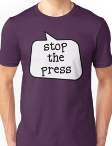 STOP THE PRESS by Bubble-Tees.com Unisex T-Shirt