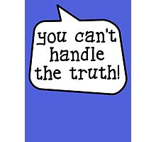 YOU CAN'T HANDLE THE TRUTH! by Bubble-Tees.com Photographic Print
