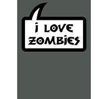 I LOVE ZOMBIES by Bubble-Tees.com Photographic Print
