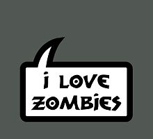 I LOVE ZOMBIES by Bubble-Tees.com by Bubble-Tees