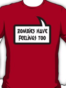 ZOMBIES HAVE FEELINGS TOO by Bubble-Tees.com T-Shirt