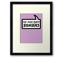 MY MUM HUNTS ZOMBIES by Bubble-Tees.com Framed Print