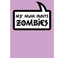 MY MUM HUNTS ZOMBIES by Bubble-Tees.com Photographic Print