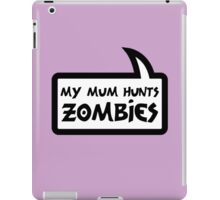MY MUM HUNTS ZOMBIES by Bubble-Tees.com iPad Case/Skin