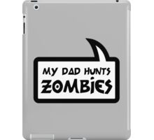 MY DAD HUNTS ZOMBIES by Bubble-Tees.com iPad Case/Skin