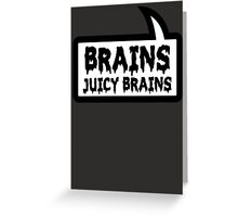 BRAINS JUICY BRAINS by Bubble-Tees.com Greeting Card