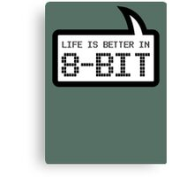 LIFE IS BETTER IN 8-BIT by Bubble-Tees.com Canvas Print