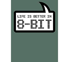 LIFE IS BETTER IN 8-BIT by Bubble-Tees.com Photographic Print