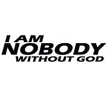 I AM NOBODY WITHOUT GOD Photographic Print