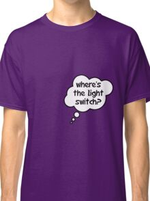 Pregnancy Message from Baby - Where's The Light Switch? by Bubble-Tees.com Classic T-Shirt