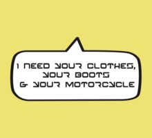 I need your clothes, your boots and your motorcycle by Bubble-Tees.com Baby Tee