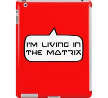 I'm living in the Matrix by Bubble-Tees.com iPad Case/Skin