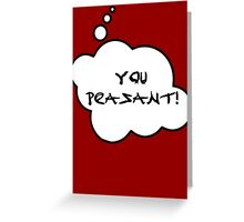 YOU PEASANT by Bubble-Tees.com Greeting Card