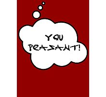 YOU PEASANT by Bubble-Tees.com Photographic Print