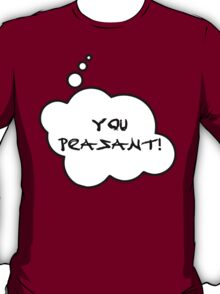 YOU PEASANT by Bubble-Tees.com T-Shirt