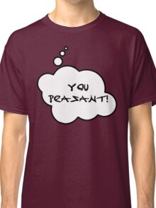 YOU PEASANT by Bubble-Tees.com Classic T-Shirt