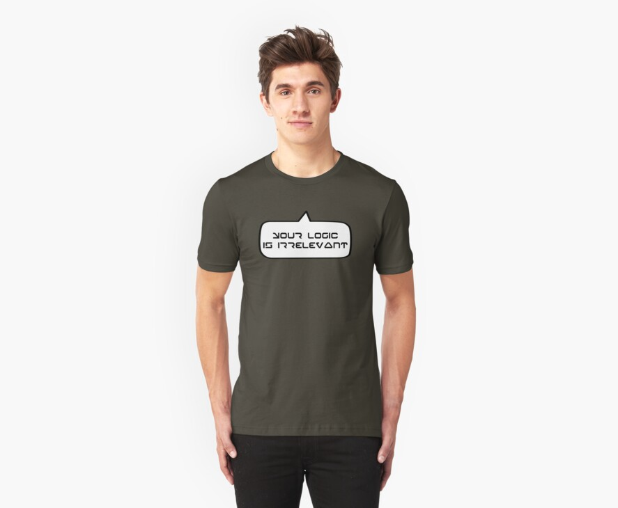 YOUR LOGIC IS IRRELEVANT by Bubble-Tees.com by Bubble-Tees