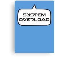 SYSTEM OVERLOAD by Bubble-Tees.com Canvas Print