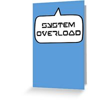SYSTEM OVERLOAD by Bubble-Tees.com Greeting Card