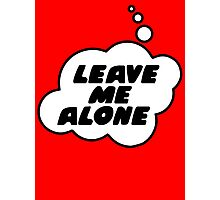 LEAVE ME ALONE by Bubble-Tees.com Photographic Print