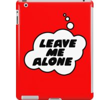 LEAVE ME ALONE by Bubble-Tees.com iPad Case/Skin