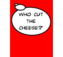 WHO CUT THE CHEESE? by Bubble-Tees.com Photographic Print