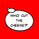 WHO CUT THE CHEESE? by Bubble-Tees.com by Bubble-Tees