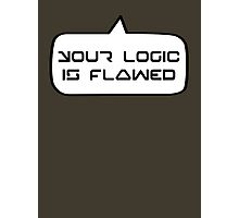 YOUR LOGIC IS FLAWED by Bubble-Tees.com Photographic Print