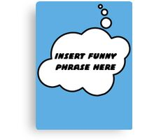 INSERT FUNNY PHRASE HERE by Bubble-Tees.com Canvas Print