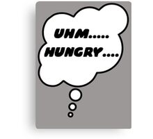 UHM.... HUNGRY.... by Bubble-Tees.com Canvas Print