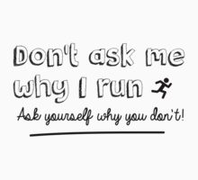 Don't ask me why I run – ask yourself why you don't! by BonniePortraits
