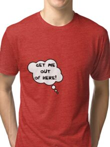 Pregnancy Message from Baby - Get Me Out of Here! by Bubble-Tees.com Tri-blend T-Shirt