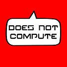 Does Not Compute by Bubble-Tees.com by Bubble-Tees