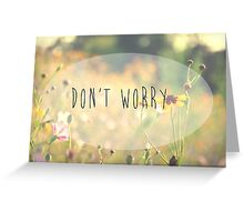 Don't Worry Greeting Card