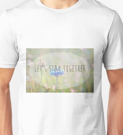 Let's Stay Together T-Shirt
