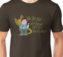 Ah-Ah-Ah! You didn't say the magic word! Unisex T-Shirt