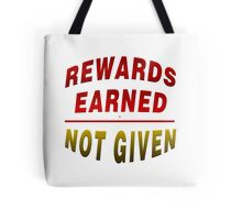 Rewards Earned Not Given Tote Bag