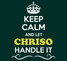 Keep Calm and Let CHRISO Handle it by Bernardos