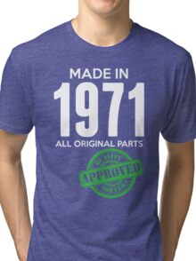 Made In 1971 All Original Parts - Quality Control Approved Tri-blend T-Shirt