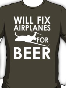 Will Fix Airplanes for Beer, White text T-Shirt
