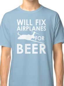 Will Fix Airplanes for Beer, White text Classic T-Shirt