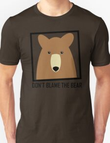 DON'T BLAME THE GRIZZLY BEAR Unisex T-Shirt