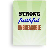 Strong Faithful Unbreakable Canvas Print