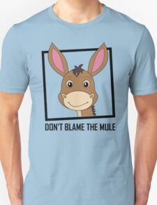 DON'T BLAME THE MULE T-Shirt